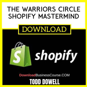 Todd Dowell The Warriors Circle Shopify Mastermind FREE DOWNLOAD
