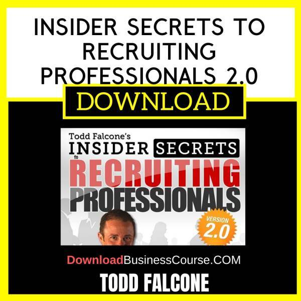 Todd Falcone Insider Secrets To Recruiting Professionals 2.0 FREE DOWNLOAD