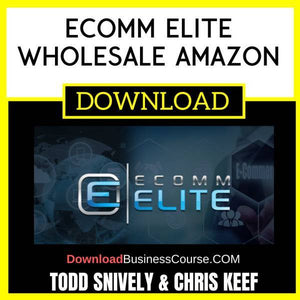 Todd Snively Chris Keef Ecomm Elite Wholesale Amazon FREE DOWNLOAD
