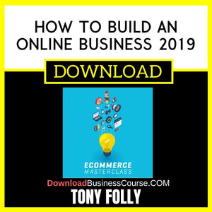 Tony Folly eCommerce Masterclass How To Build An Online Business 2019 FREE DOWNLOAD
