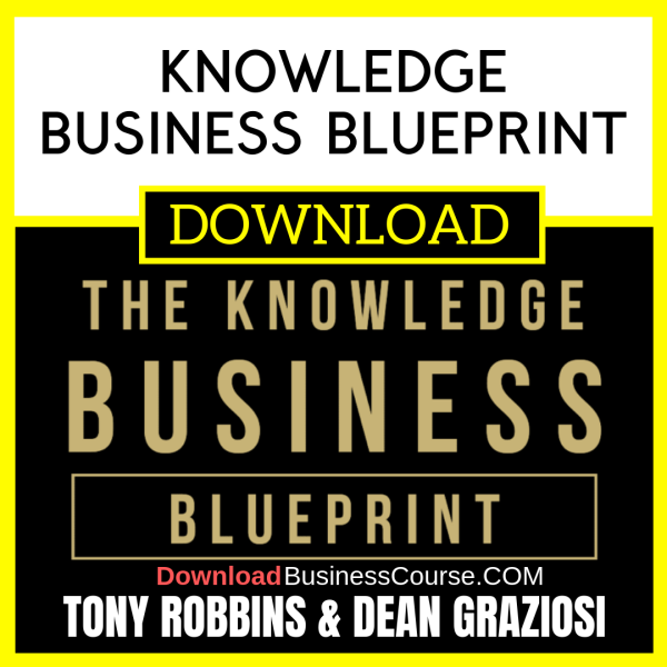 Tony Robbins & Dean Graziosi Knowledge Business Blueprint FREE DOWNLOAD