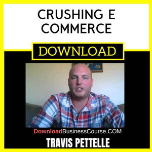 Travis Petelle Crushing E Commerce FREE DOWNLOAD