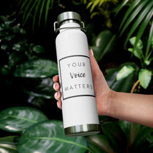 Load image into Gallery viewer, Your Voice Matters 22oz Vacuum Insulated Bottle