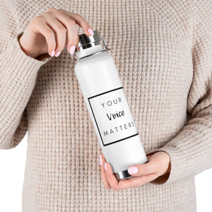 Your Voice Matters 22oz Vacuum Insulated Bottle