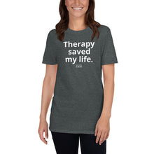 "Load image into Gallery viewer, ""Therapy saved my life."" Short-Sleeve Unisex T-Shirt"