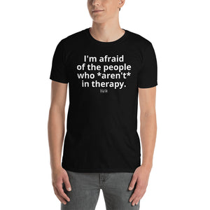 """I'm afraid of the people who *aren't* in therapy."" Short-Sleeve Unisex T-Shirt"
