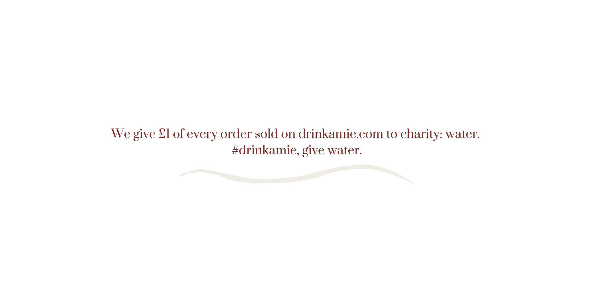 We give £1 per order to charity: water