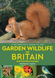 NATURALIST'S GUIDE TO THE GARDEN WILDLIFE OF BRITAIN AND NORTHERN EUROPE