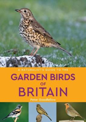 NATURALIST'S GUIDE TO THE GARDEN BIRDS OF BRITAIN
