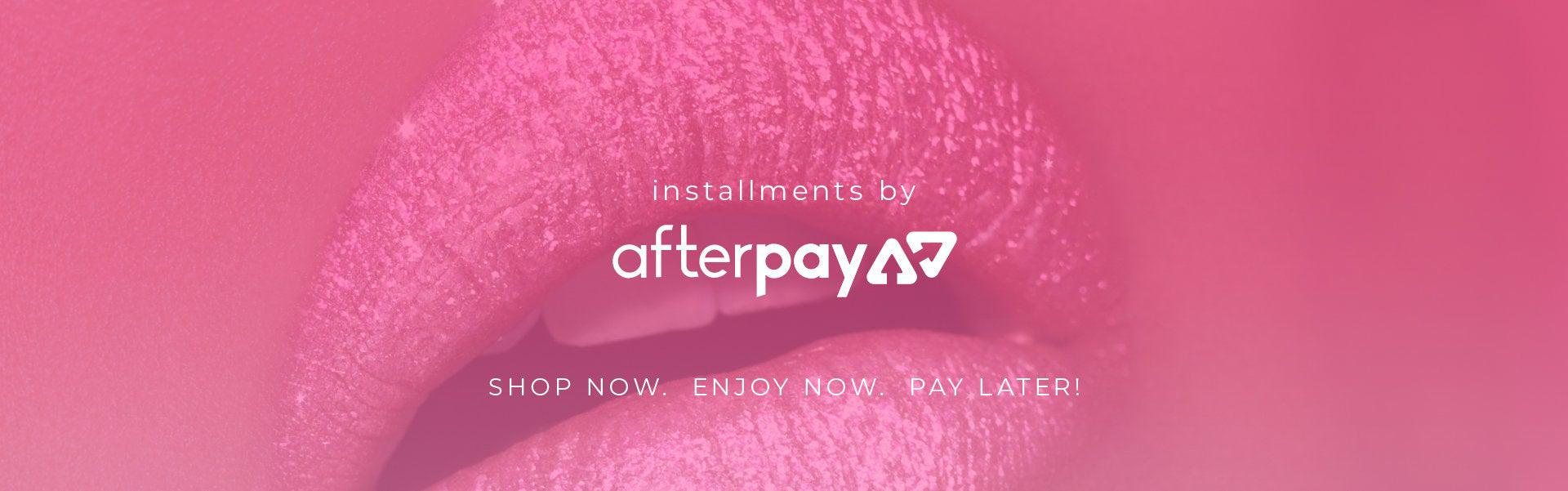 installments by afterpay. shop now. enjoy now. pay later!
