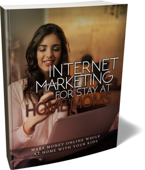 Internet Marketing for Stay at Home Mom