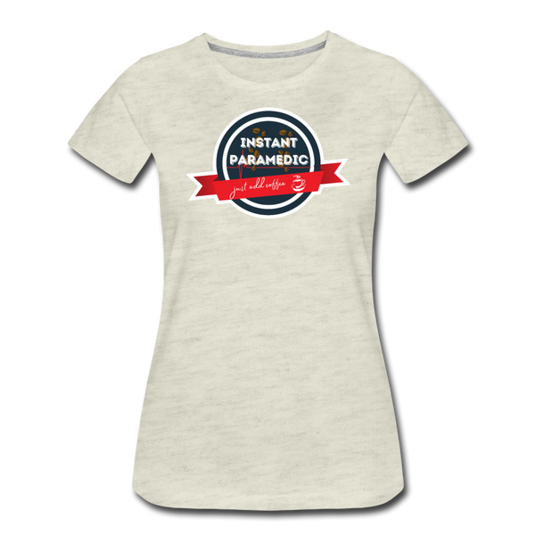 Paramedic, Just Add Coffee - Women's Premium T-Shirt - heather oatmeal