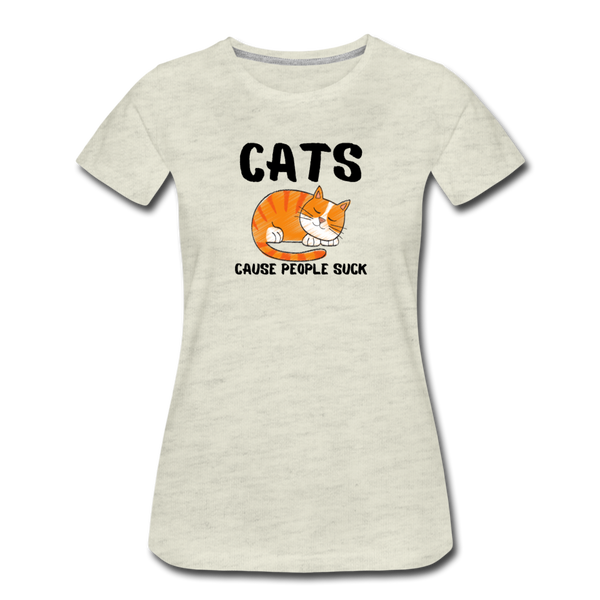 Cats, Cause People Suck - Women's Premium T-Shirt - heather oatmeal