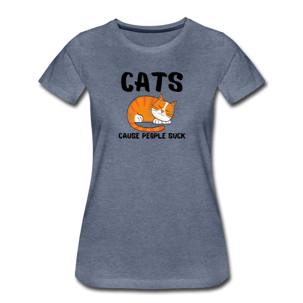 Cats, Cause People Suck - Women's Premium T-Shirt - heather blue