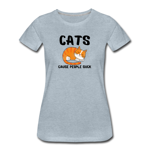 Cats, Cause People Suck - Women's Premium T-Shirt - heather ice blue