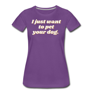I Just Want To Pet Your Dog - Women's Premium T-Shirt - purple