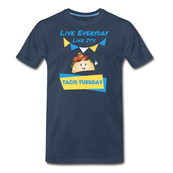 Live Everyday Like It's Taco Tuesday - Men's Premium T-Shirt - navy
