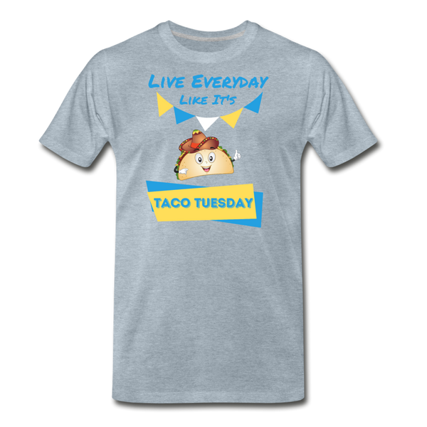 Live Everyday Like It's Taco Tuesday - Men's Premium T-Shirt - heather ice blue