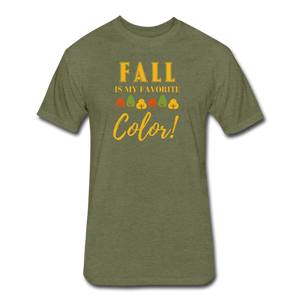 Fall Is My Favorite Color - Cotton/Poly T-Shirt - heather military green