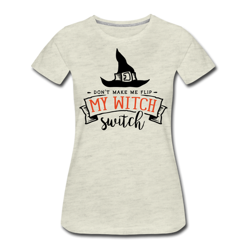 Flip My Witch Switch - Women's Premium T-Shirt - heather oatmeal