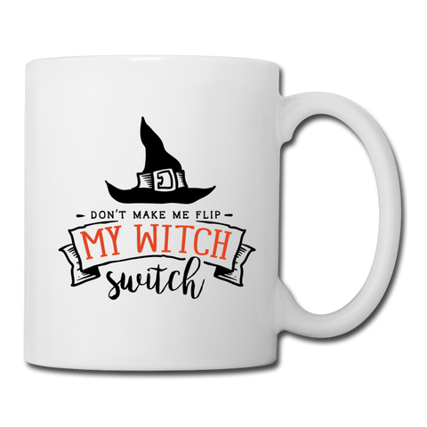 Flip My Witch Switch - Coffee/Tea Mug - white