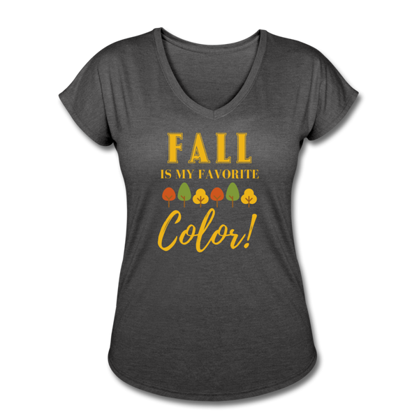 Fall Is My Favorite Color - Women's Tri-Blend V-Neck T-Shirt - deep heather