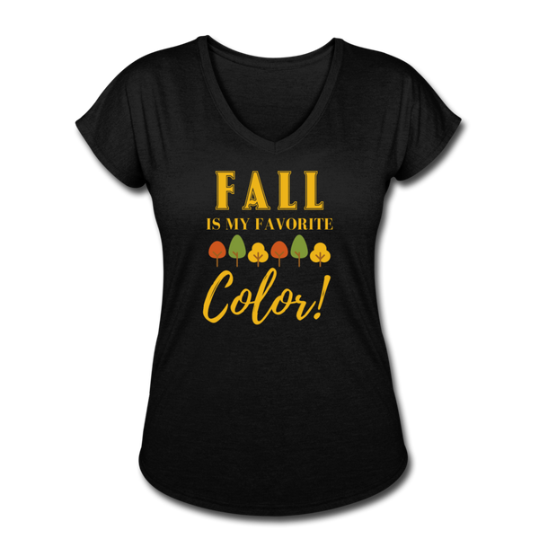 Fall Is My Favorite Color - Women's Tri-Blend V-Neck T-Shirt - black