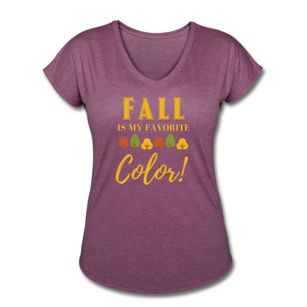 Fall Is My Favorite Color - Women's Tri-Blend V-Neck T-Shirt - heather plum