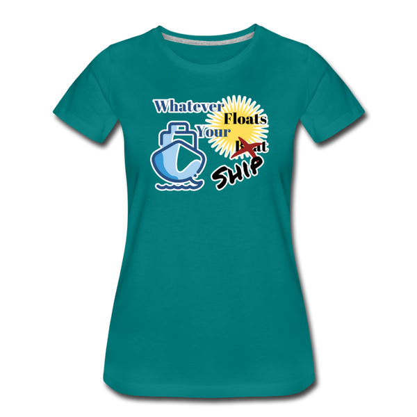 Whatever Floats Your Ship - Women's Premium T-Shirt - teal
