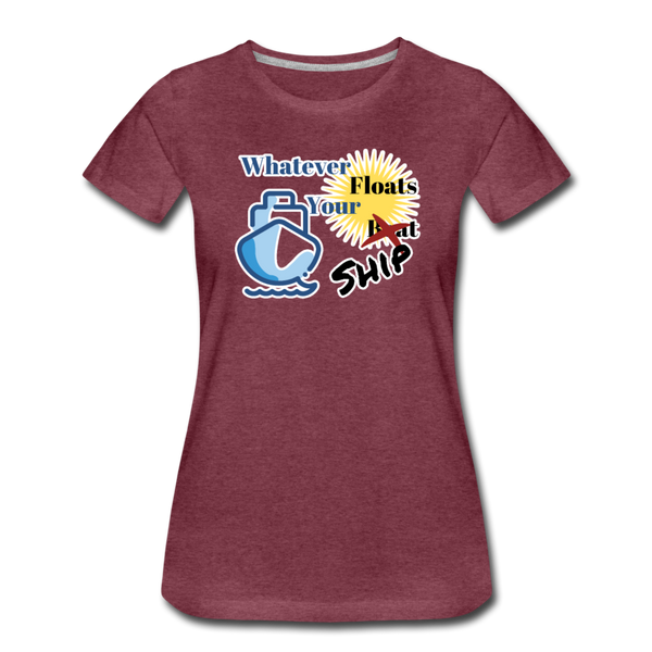 Whatever Floats Your Ship - Women's Premium T-Shirt - heather burgundy