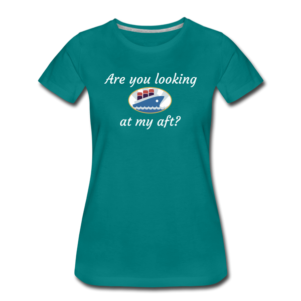 Looking At My Aft - Women's Premium T-Shirt - teal