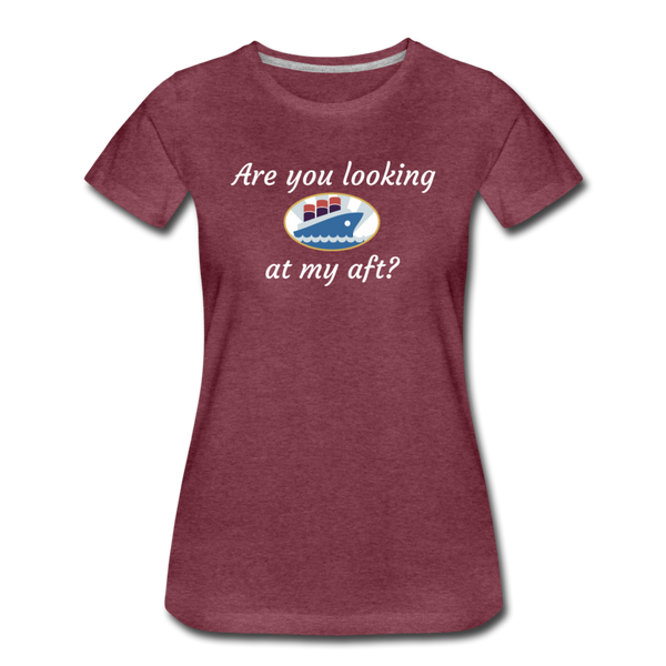 Looking At My Aft - Women's Premium T-Shirt - heather burgundy
