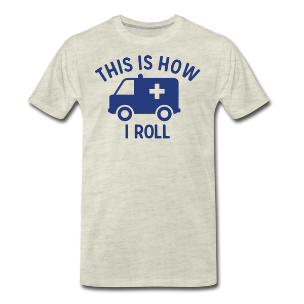 This Is How I Roll EMS - Men's Premium T-Shirt - heather oatmeal