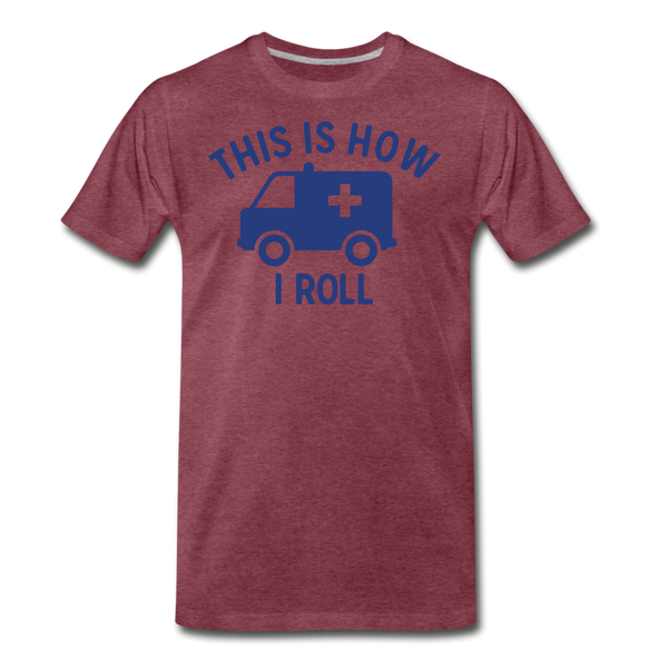 This Is How I Roll EMS - Men's Premium T-Shirt - heather burgundy