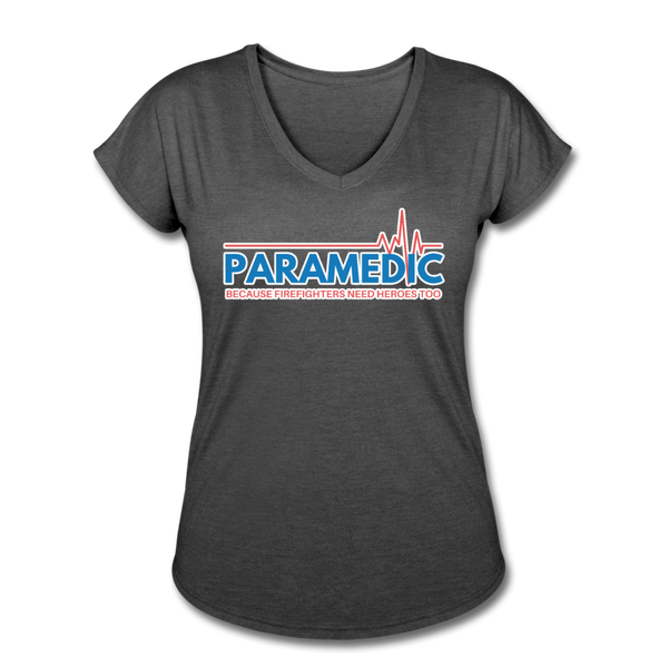 Paramedic Because Firefighters Need Heroes - Women's Tri-Blend V-Neck T-Shirt - deep heather