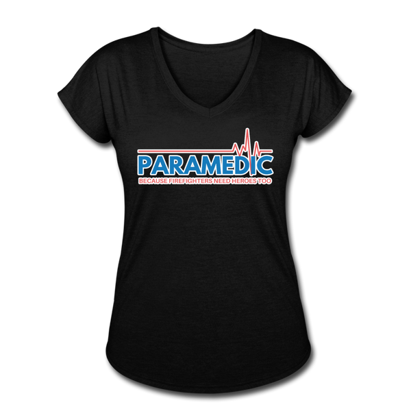 Paramedic Because Firefighters Need Heroes - Women's Tri-Blend V-Neck T-Shirt - black