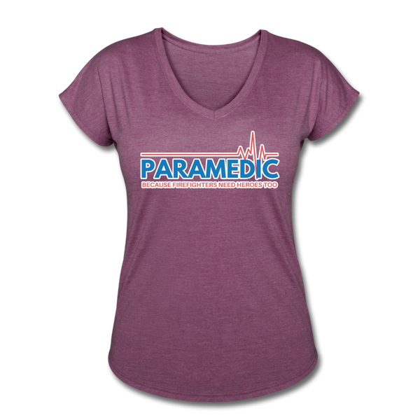 Paramedic Because Firefighters Need Heroes - Women's Tri-Blend V-Neck T-Shirt - heather plum