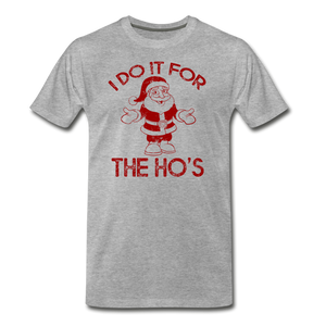 I Do It For The Ho's - Men's Premium T-Shirt - heather gray