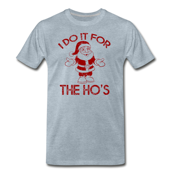 I Do It For The Ho's - Men's Premium T-Shirt - heather ice blue