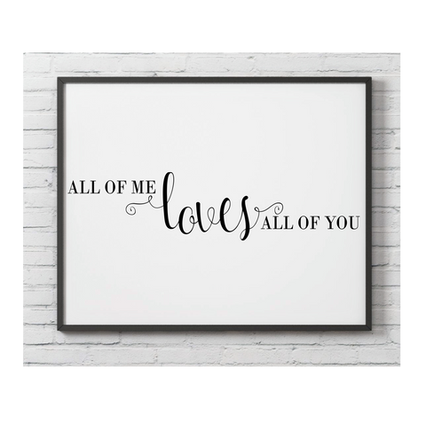 All of me loves all of you Wall Print