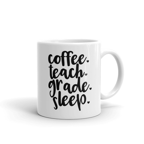 Coffee, Teach, Grade, Sleep Ceramic Mug