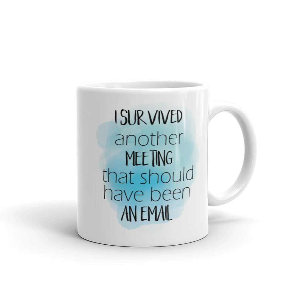 I Survived Another Meeting Ceramic Mug
