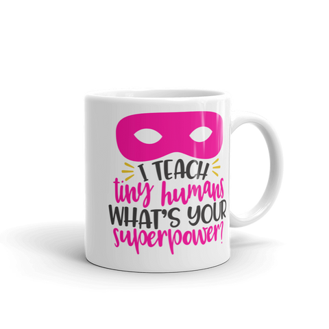 I Teach Tiny Humans Ceramic Mug