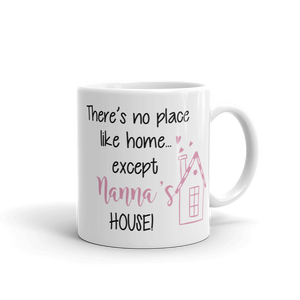 No Place like Nanna's, Grandma's Nan's (Choose your own name) House Ceramic Mug