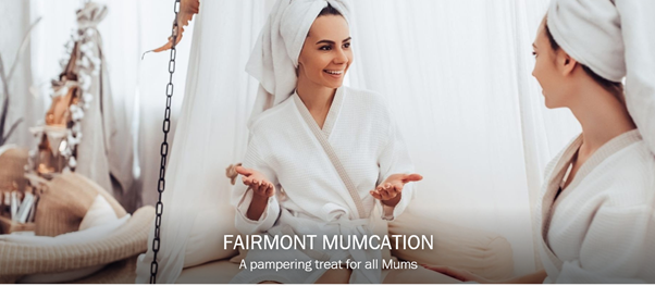 Fairmont's Staycation psckage for mums- their Mumcation