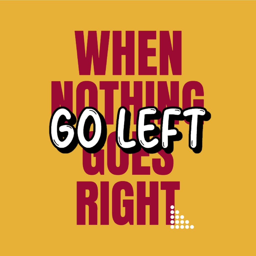 When Nothing Goes Right Go Left Women T-Shirt
