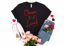 Load image into Gallery viewer, Chosen and Loved Christian T-shirt