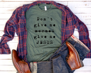 Give Me Jesus Christian T-shirt