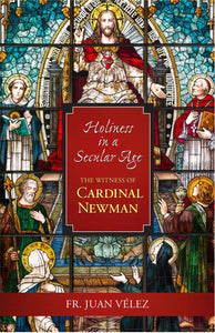 Holiness In A Secular Age: The Witness of Cardinal Newman - Scepter Publishers