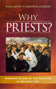 Why Priests? Answers Guided by the Teaching of Benedict XVI - Scepter Publishers